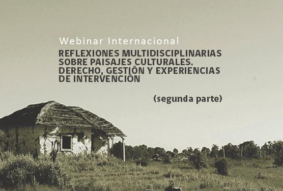 Reflexiones multidisciplinarias sobre paisajes culturales. Derecho, gestión y experiencias de intervención (segunda parte)